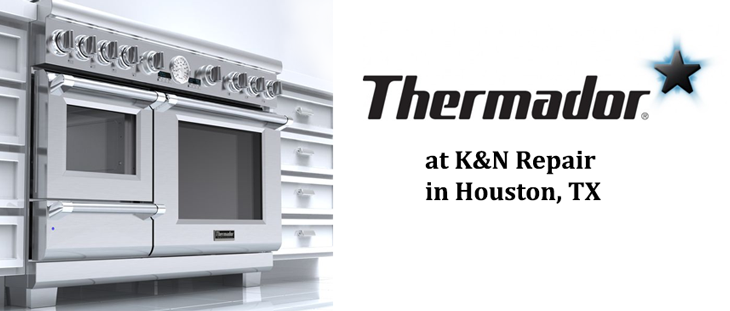 Thermador Appliance Repair K&N Repair Houston