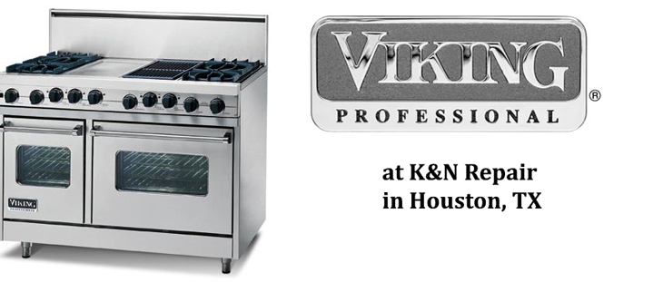 Viking Appliance Repair K&N Repair Houston